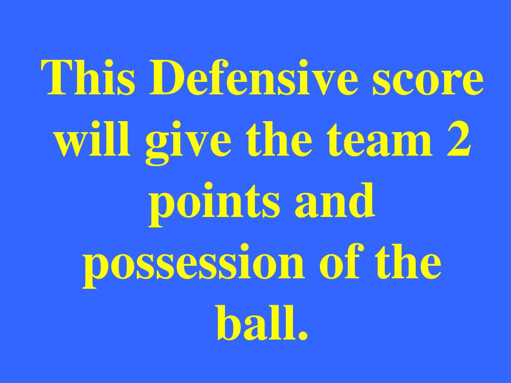 This Defensive score will give the team 2 points and possession of the ball.