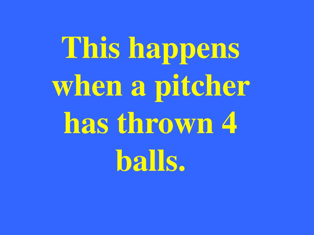 This happens when a pitcher has thrown 4 balls.