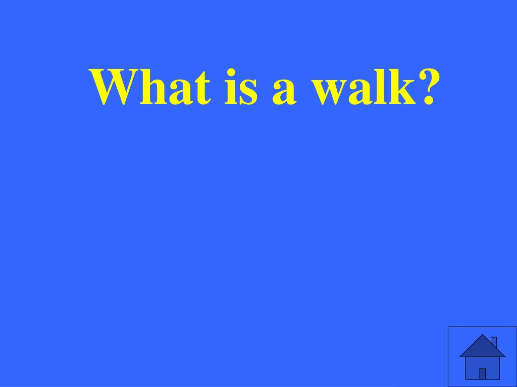 What is a walk?