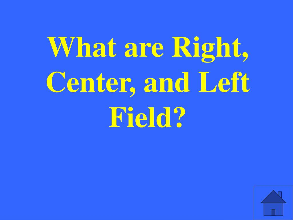 What are Right, Center, and Left Field?