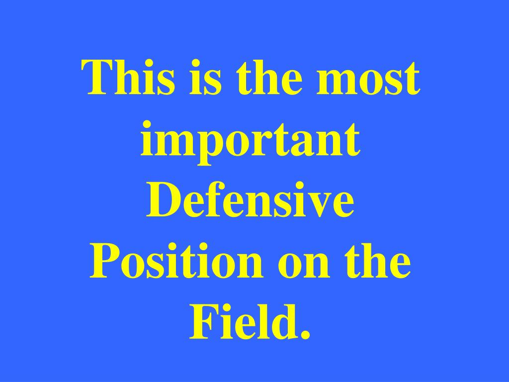 This is the most important Defensive Position on the Field.