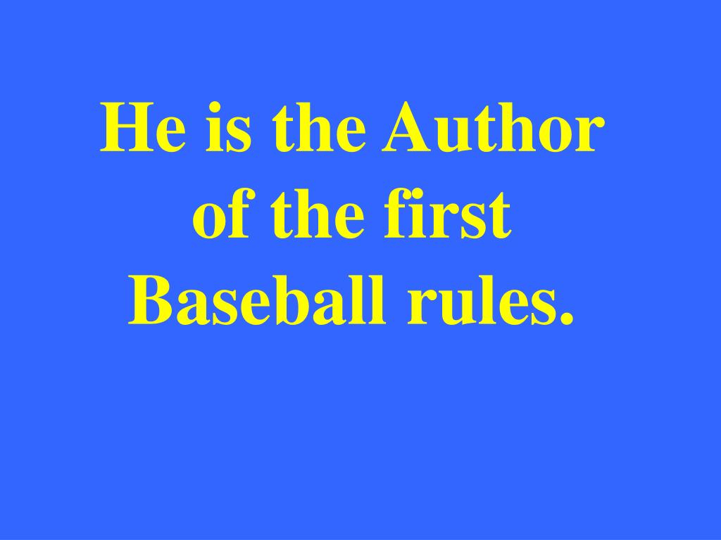 He is the Author of the first Baseball rules.