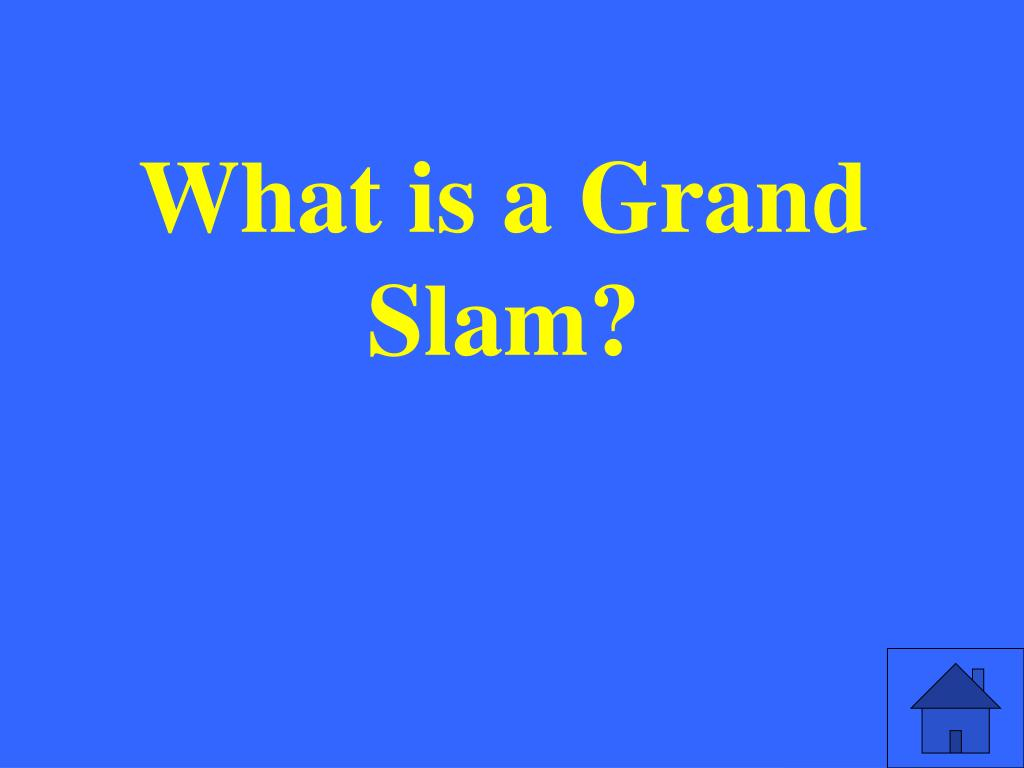 What is a Grand Slam?