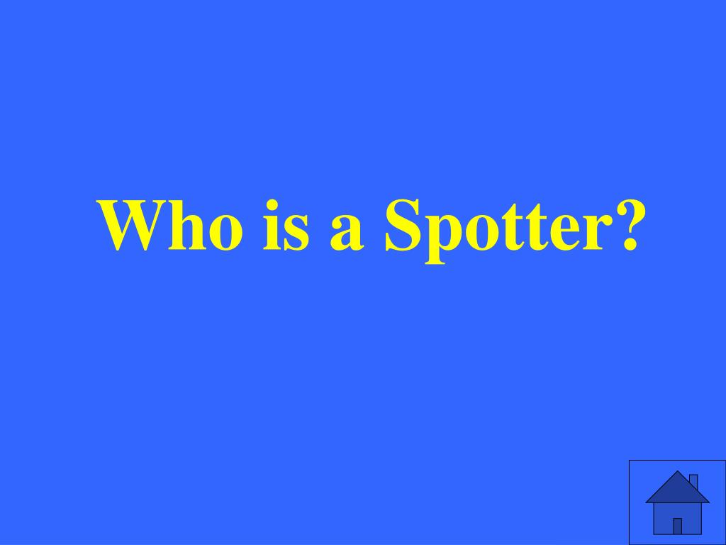 Who is a Spotter?