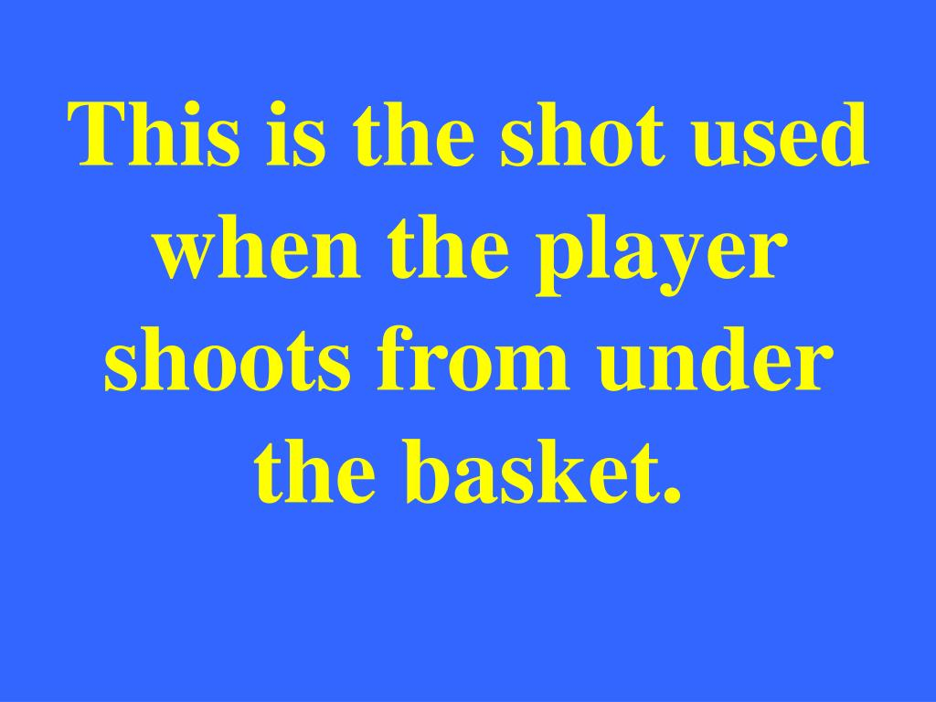 This is the shot used when the player shoots from under the basket.