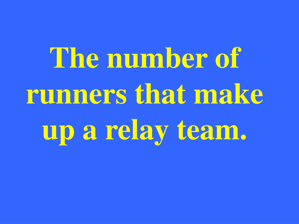 The number of runners that make up a relay team.