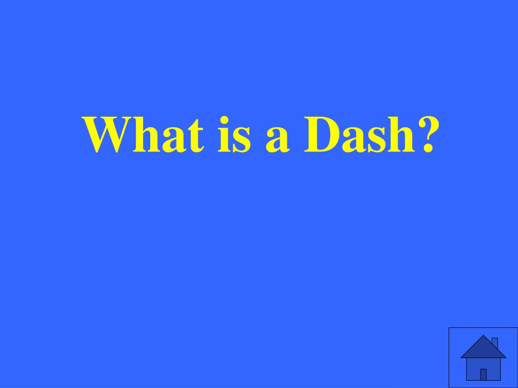 What is a Dash?