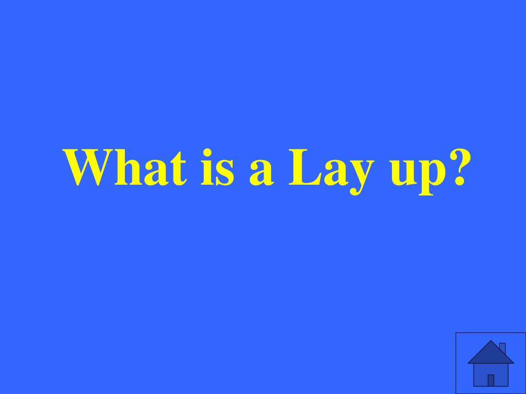 What is a Lay up?