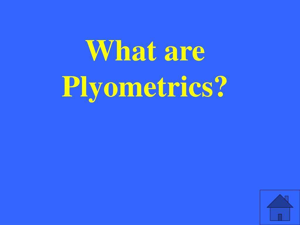 What are Plyometrics?