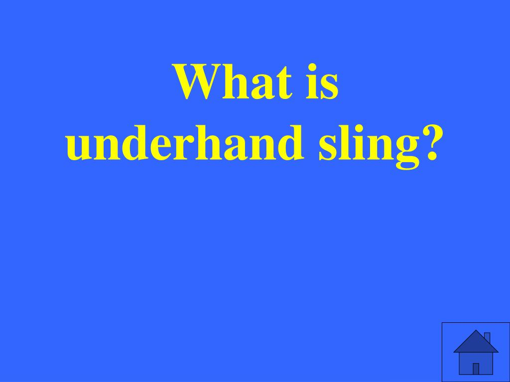 What is underhand sling?