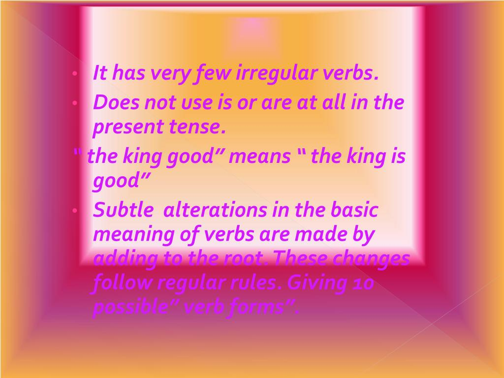 It has very few irregular verbs.