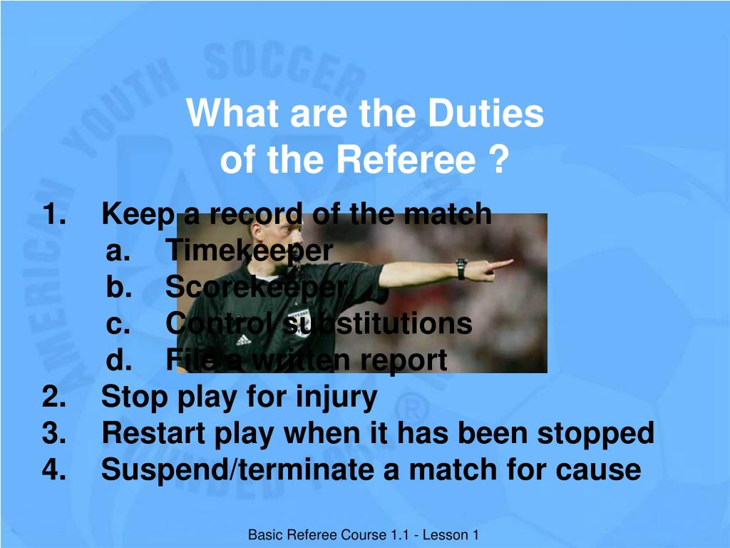 What are the Duties of the Referee ?
