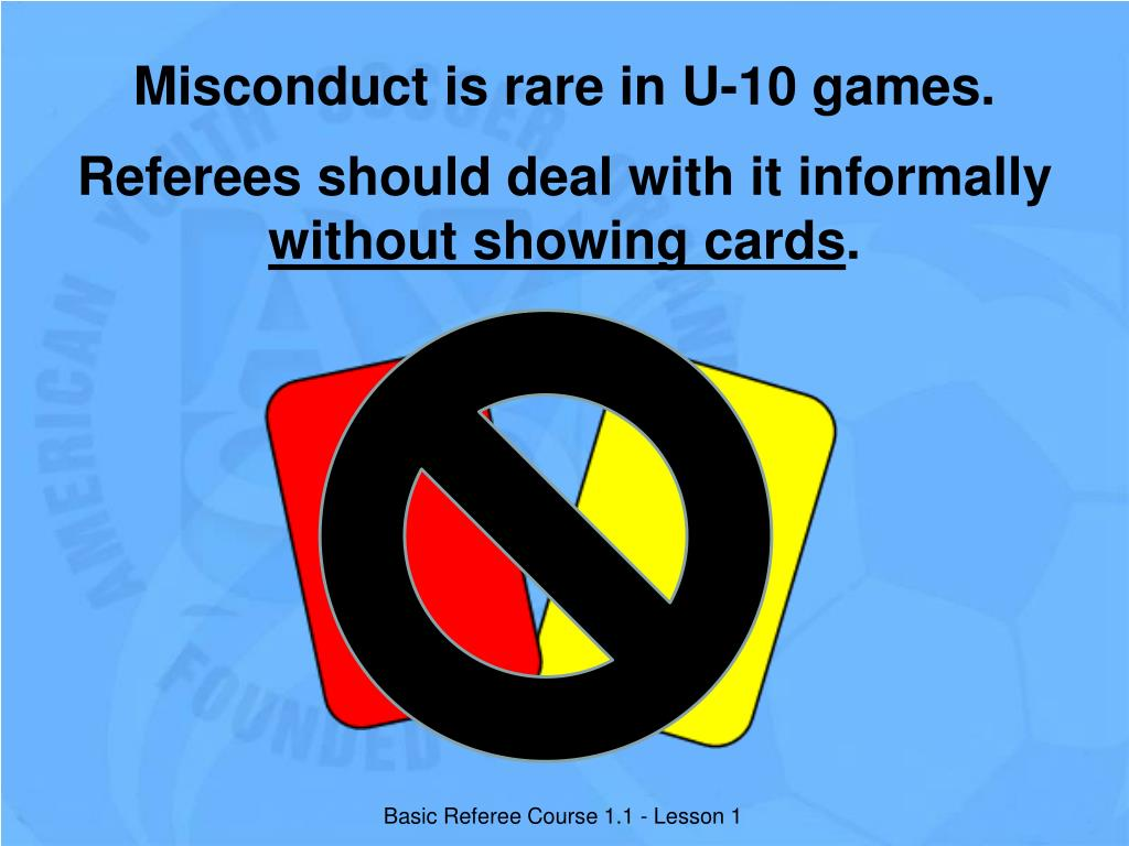 Misconduct is rare in U-10 games.