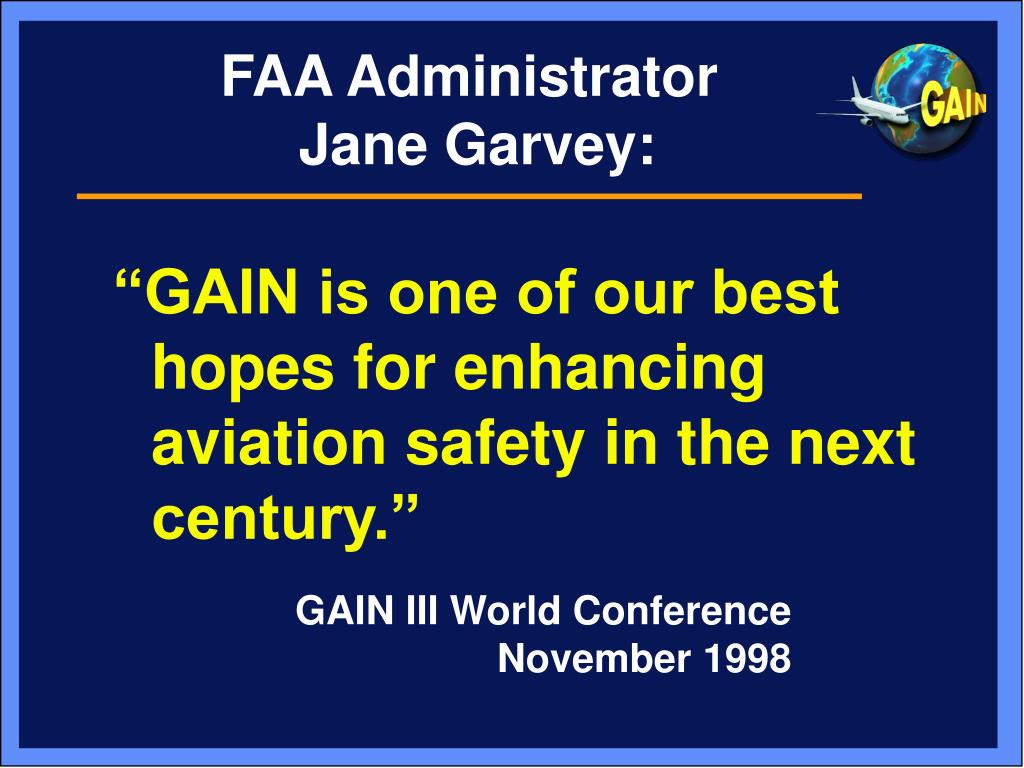 """GAIN is one of our best hopes for enhancing aviation safety in the next century."""