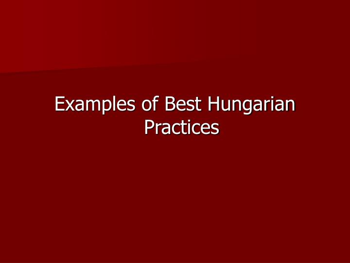 Examples of Best Hungarian Practices