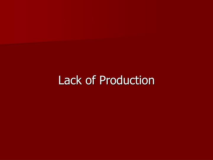 Lack of Production