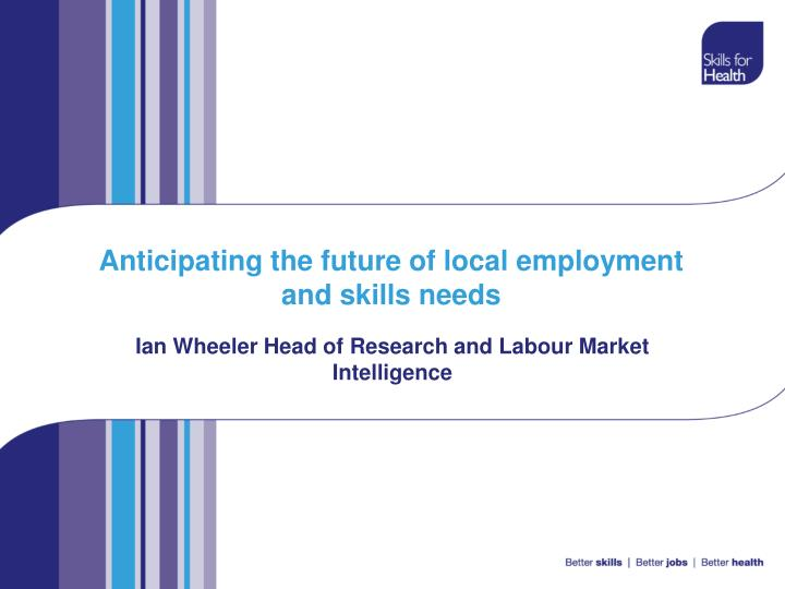 Anticipating the future of local employment and skills needs l.jpg
