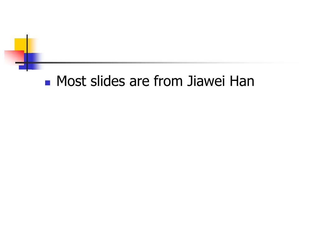 Most slides are from Jiawei Han