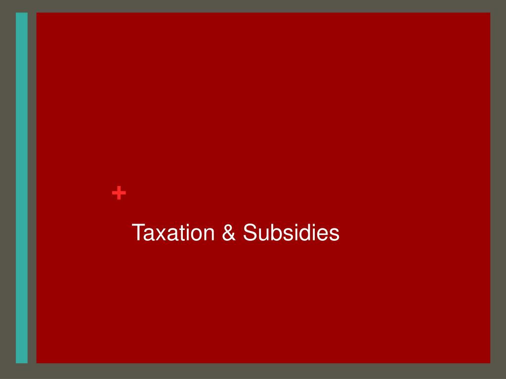 Taxation & Subsidies