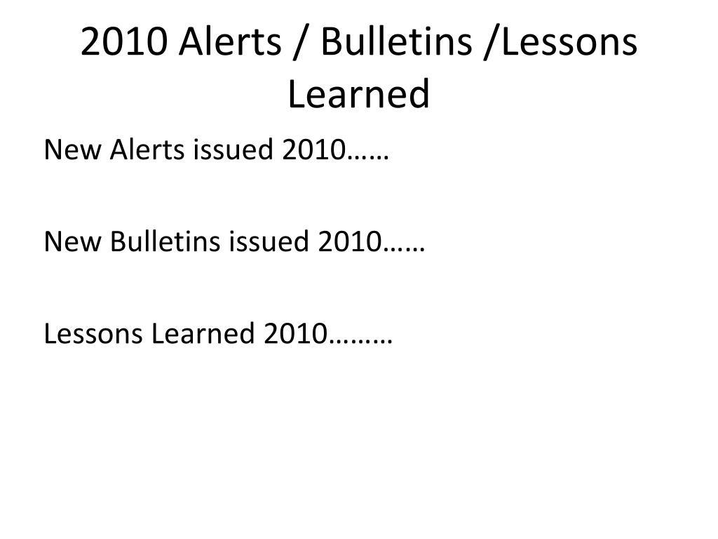 2010 Alerts / Bulletins /Lessons Learned