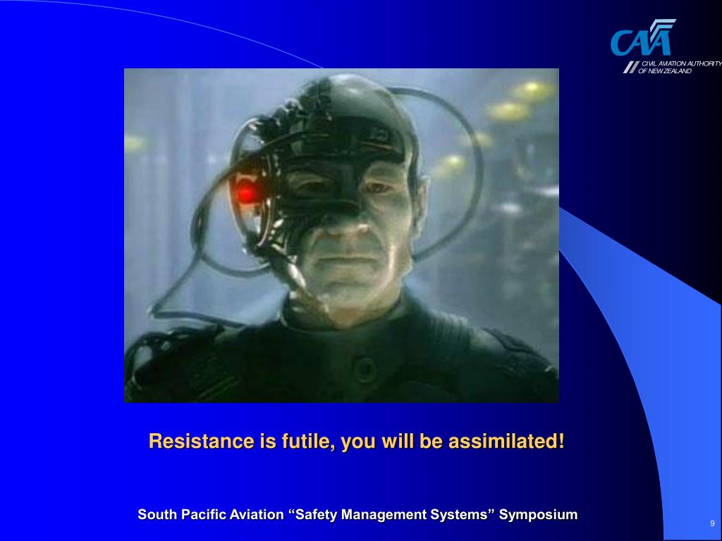 Resistance is futile, you will be assimilated!