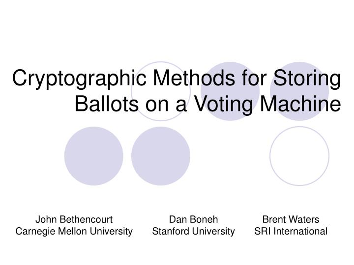 Cryptographic methods for storing ballots on a voting machine l.jpg