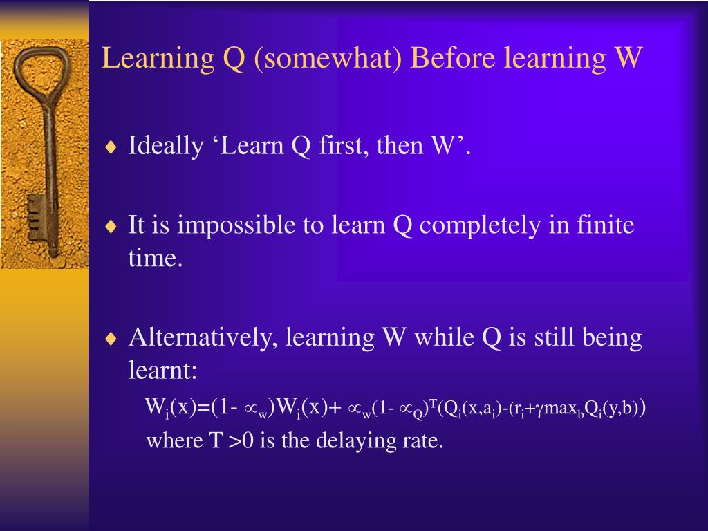 Learning Q (somewhat) Before learning W