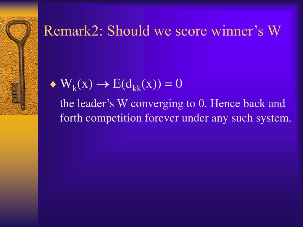 Remark2: Should we score winner's W