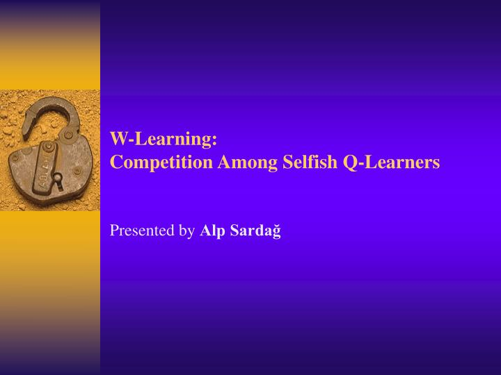 W learning competition among selfish q learners l.jpg