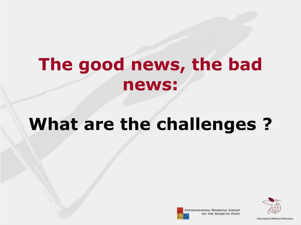 The good news, the bad news: