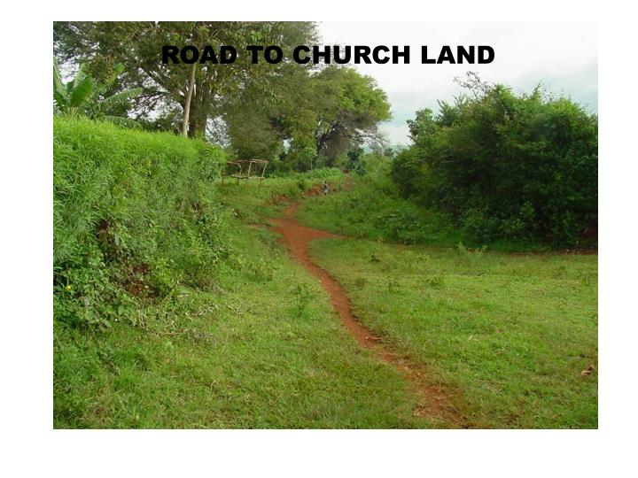 ROAD TO CHURCH LAND