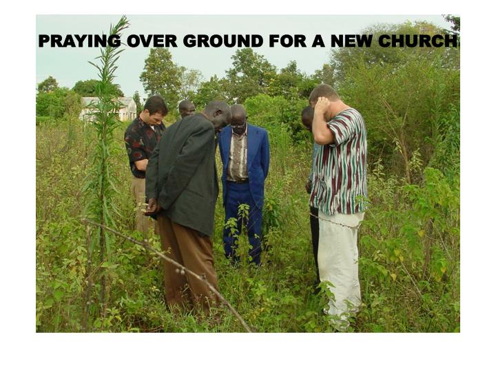 PRAYING OVER GROUND FOR A NEW CHURCH