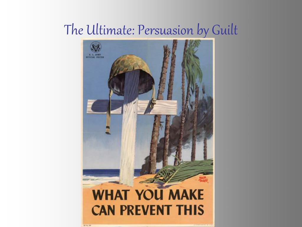 The Ultimate: Persuasion by Guilt