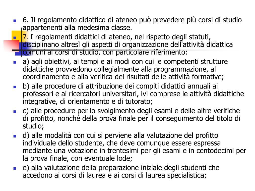 6. Il regolamento didattico di ateneo può prevedere più corsi di studio appartenenti alla medesima classe.