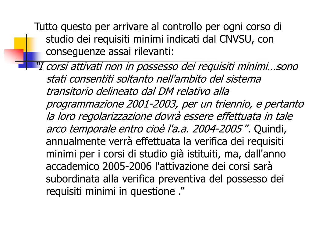 Tutto questo per arrivare al controllo per ogni corso di studio dei requisiti minimi indicati dal CNVSU, con conseguenze assai rilevanti: