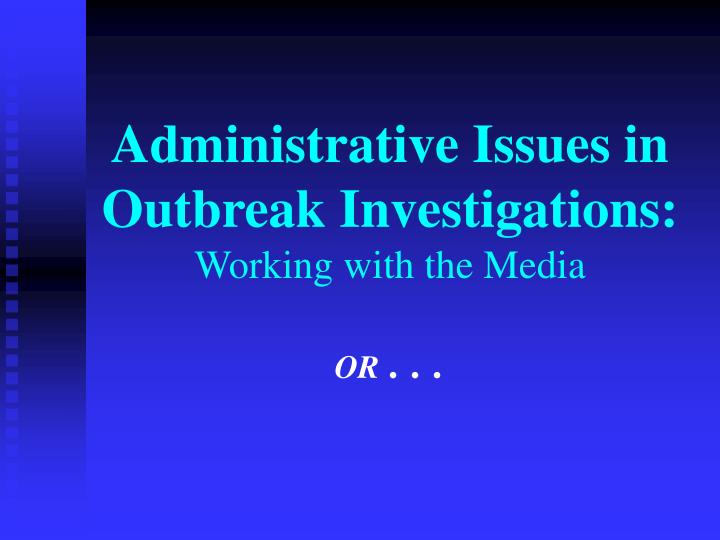 Administrative issues in outbreak investigations working with the media or l.jpg