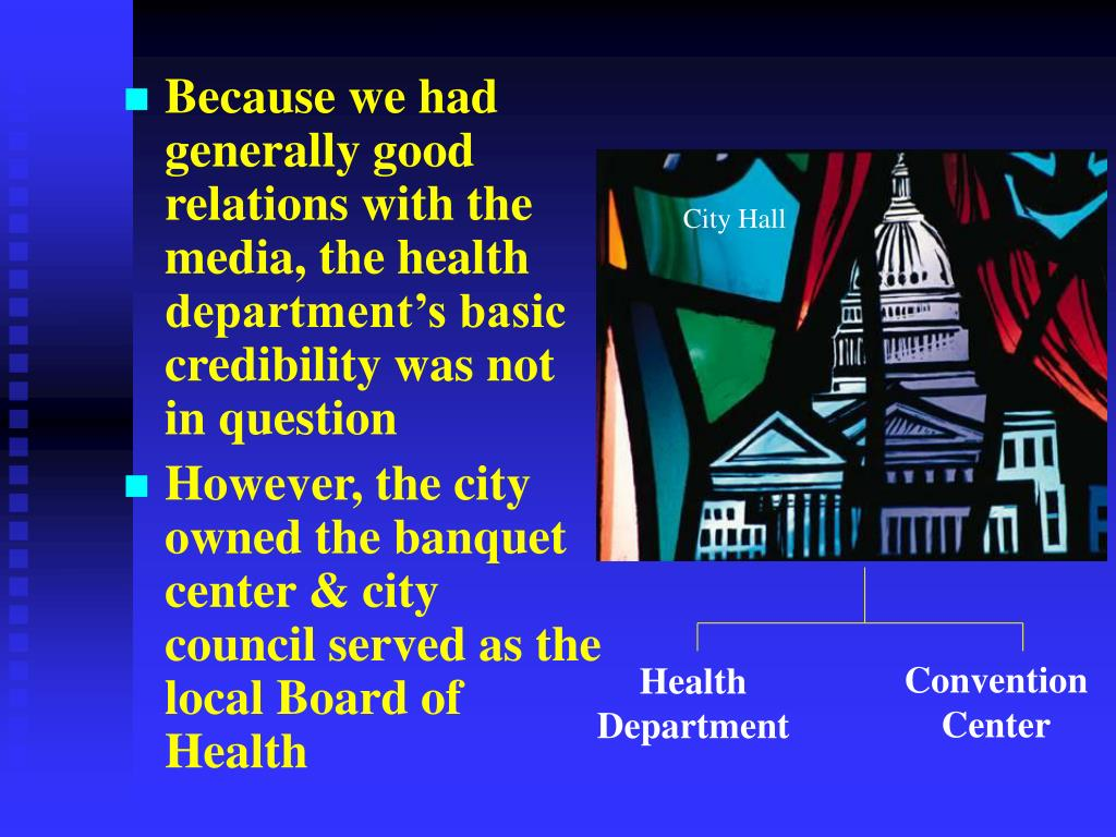 Because we had generally good relations with the media, the health department's basic credibility was not in question
