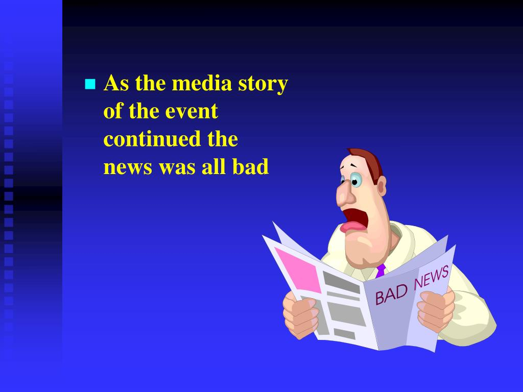As the media story of the event continued the news was all bad