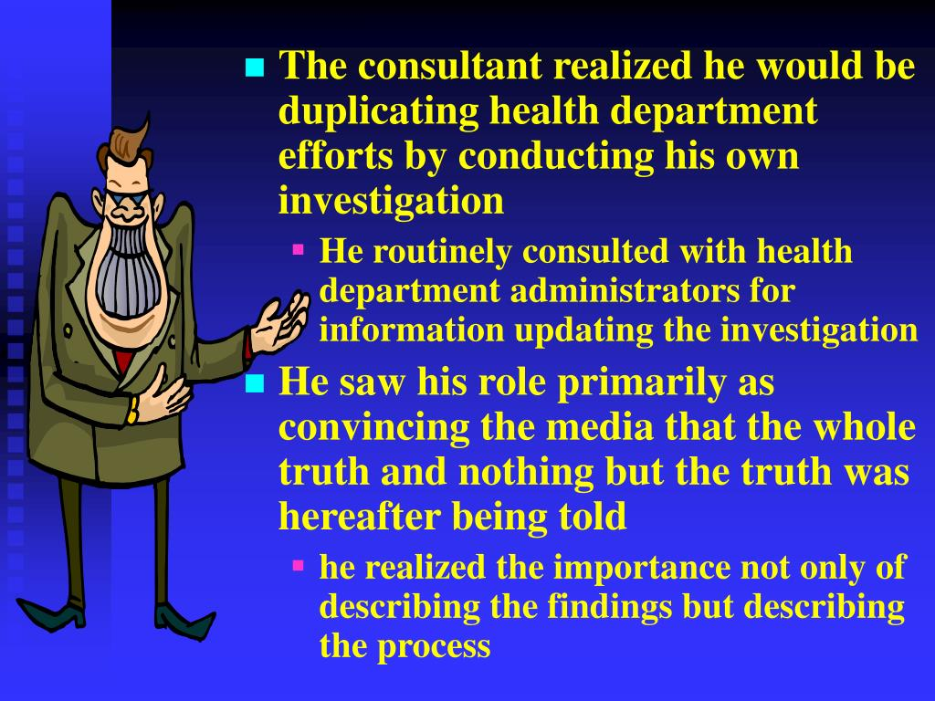 The consultant realized he would be duplicating health department efforts by conducting his own investigation