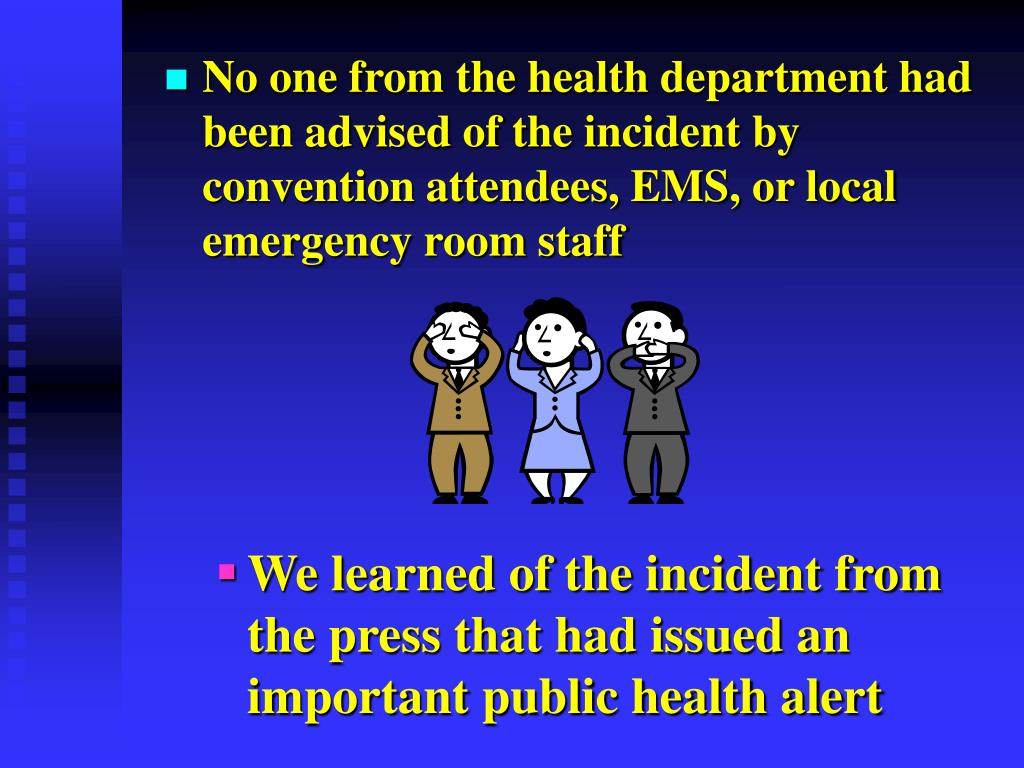 No one from the health department had been advised of the incident by convention attendees, EMS, or local emergency room staff