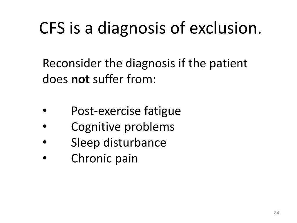 CFS is a diagnosis of exclusion.