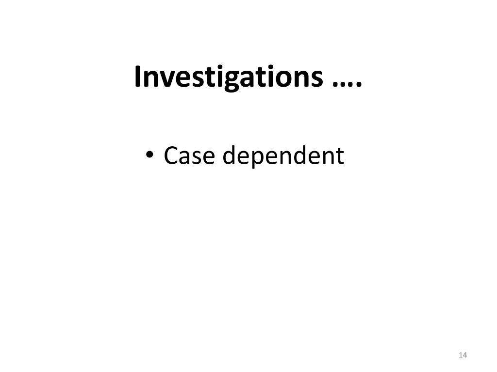 Investigations ….