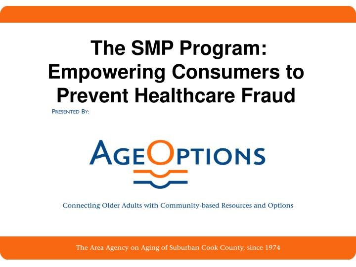 The smp program empowering consumers to prevent healthcare fraud