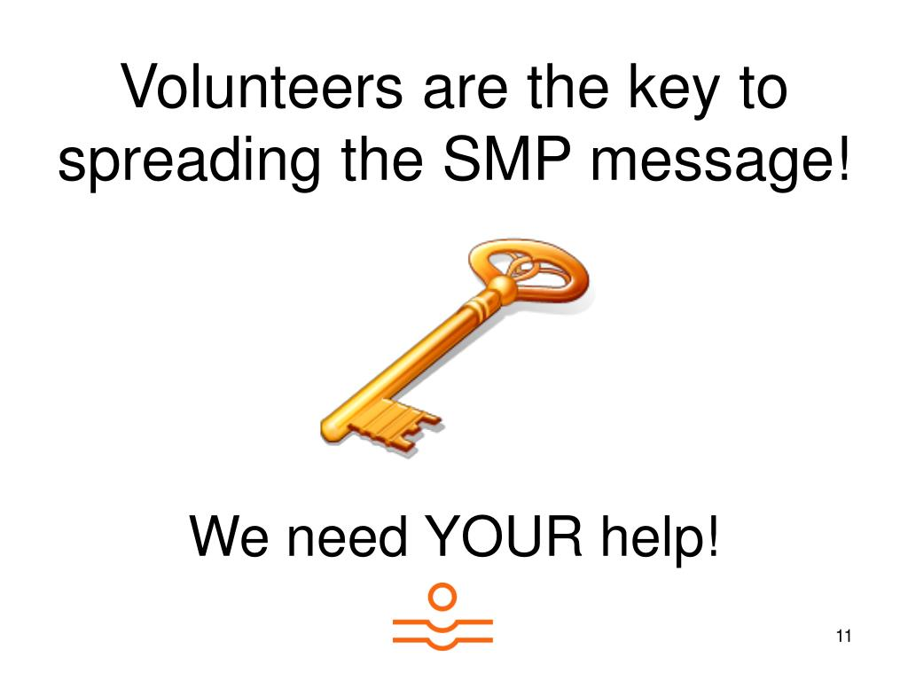 Volunteers are the key to spreading the SMP message!