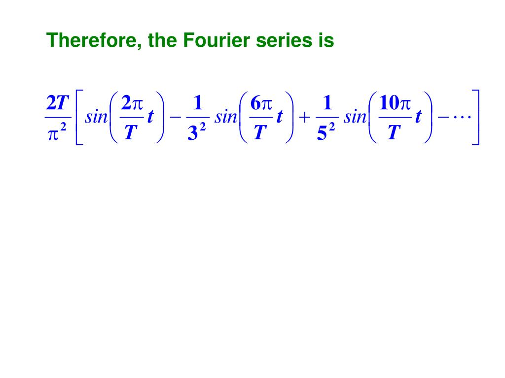 Therefore, the Fourier series is