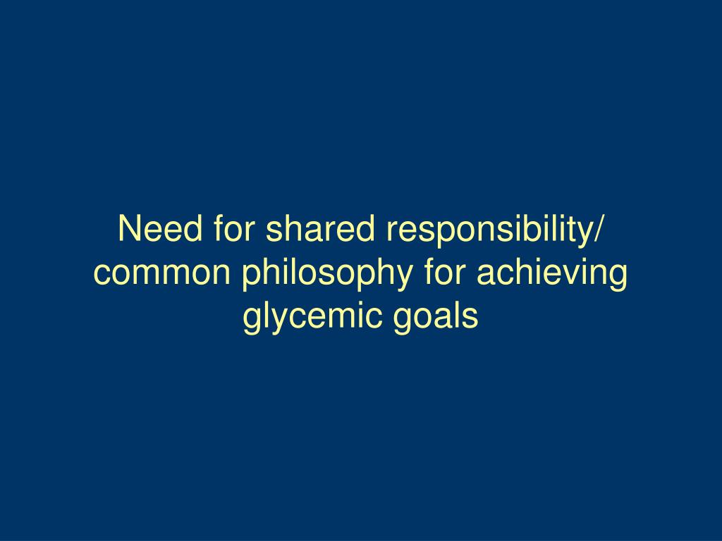 Need for shared responsibility/ common philosophy for achieving glycemic goals