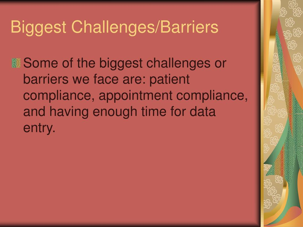 Biggest Challenges/Barriers