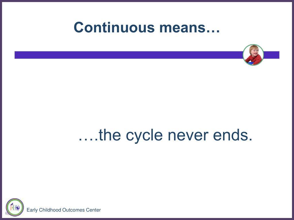 Continuous means…