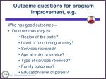 outcome questions for program improvement e g