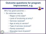 outcome questions for program improvement e g45